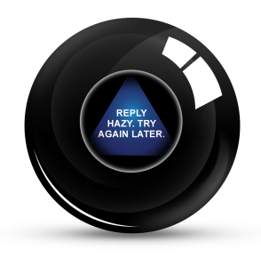 "A magic 8 ball that says ""Reply hazy, ask again later."""