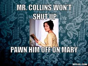 "Lizzie Bennet saying ""Mr. Collins won't shut up. Pawn him off on Mary."""