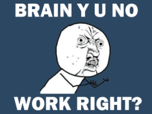 Ragecomic: Brain y u no work right