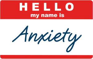 A nametag that says 'Hello, my name is anxiety'