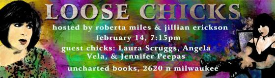 Loose Chicks, Feb 14, 7:15 pm, Uncharted Books, 2620 N Milwaukee Avenue