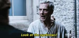 "Peter Capaldi as The Doctor ordering a man to ""Look at the eyebrows!"""