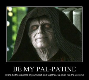 "The Emperor from Star Wars saying ""Be My Pal-Patine."""