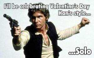 "Han Solo: ""I'll be celebrating Valentine's Day Han's style...Solo."""