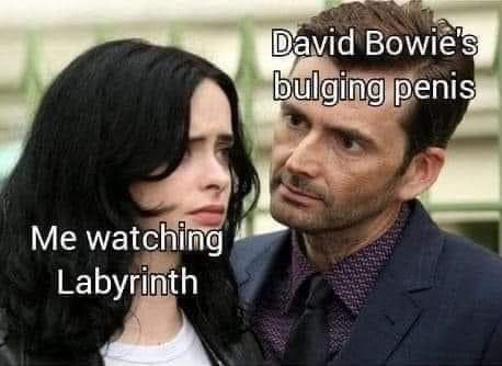 """A meme: Jessica Jones with Kilgrave standing way too close, she's thinking """"Me Watching Labyrinth"""" and he's """"David Bowie's Bulging Penis"""""""
